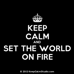 Keep Calm: Set World on Fire