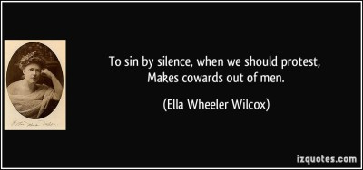 To Sin by Silence Makes Cowards out of Men