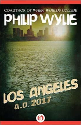 """""""Los Angeles: AD 2017"""" by Philip Wylie"""