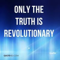 Only the truth is revolutionary