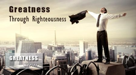 Greatness through righteous