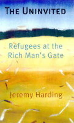 The Uninvited: Refugees at the Rich Man's Gate