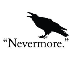 """Nevermore"" says the Raven."