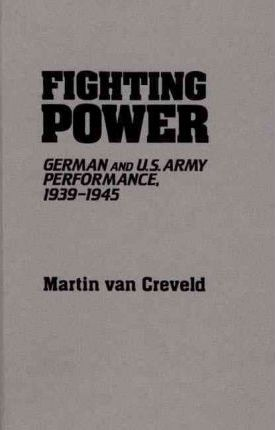 Fighting Power: German and U.S. Army Performance, 1939-1945