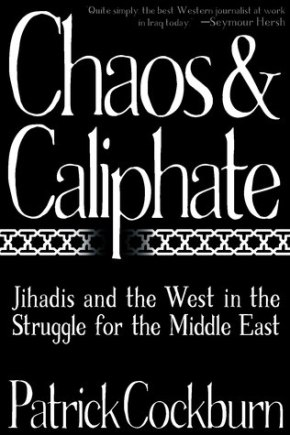 Chaos & Caliphate: Jihadis and the West in the Struggle for the Middle East